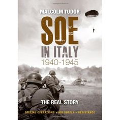 'SOE in Italy 1940-1945: the Real Story' provides the authentic and newest…