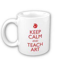 """Keep Calm and Teach Art"" Coffee Mug!"