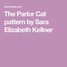 The Parlor Cat pattern by Sara Elizabeth Kellner