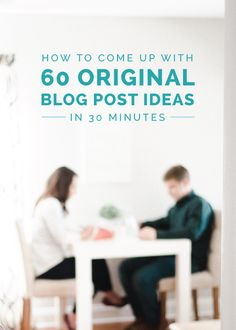 How to Come Up With 60 Original Blog Post Ideas in 30 Minutes - Elle & Company