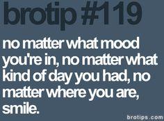 Bro tip #119: smile :)