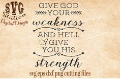 Give God Your Weakness And He'll Give You His Strength / SVG DXF PNG EPS Cutting File By Svg Station