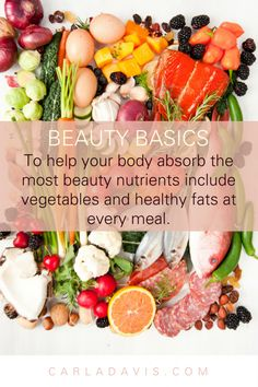 Beauty Basics: Feed your beauty from the inside out by including vegetables and a small amount of healthy fats at every meal. www.carladavis.com