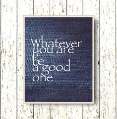 Print Whatever you are be a good one Quote Family by LilChipie, $14.00