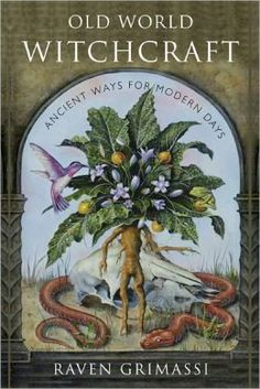 Old World Witchcraft: Ancient Ways for Modern Days by Raven Grimassi | 9781578635054 | Paperback | Barnes & Noble