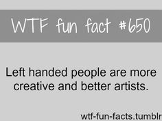 I'm left handed and I can't even draw a straight stick figure! Left Handed Problems, Left Handed Facts, Left Handed People, Left Handed Quotes, Wtf Fun Facts, True Facts, Funny Facts, Funny Quotes, Random Facts
