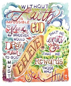 Without faith it is impossible to please God...! Faith will: 1. Believe He exists 2. Believe He rewards those who seek Him. --Hebrews 11:6: