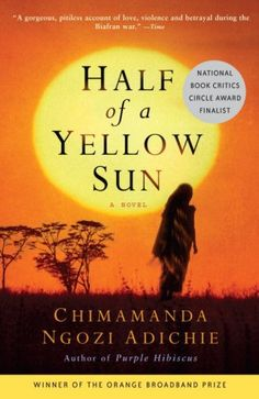 sounds terrific:              Epic, ambitious, and triumphantly realized, Half of a Yellow Sun is a remarkable novel about moral responsibility, about the end of colonialism, about ethnic allegiances, about class and race—and the ways in which love can complicate them all. Adichie brilliantly evokes the promise and the devastating disappointments that marked this time and place, bringing us one of the most powerful, dramatic, and intensely emotional pictures of modern Africa that we have…
