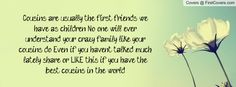 quotes about cousins | ... if you have the best cousins in the world! Facebook Quote Cover #81504