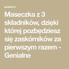 Maseczka z 3 składników, dzięki której pozbędziesz się zaskórników za pierwszym razem - Genialne