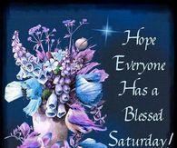 Hope Everyone Has A Bless Saturday! Good Morning