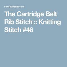The Cartridge Belt Rib Stitch :: Knitting Stitch #46