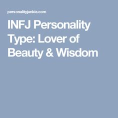 INFJ Personality Type: Lover of Beauty & Wisdom