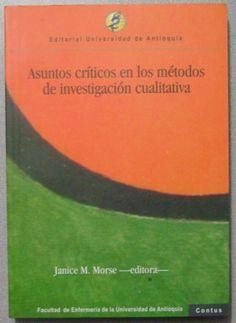 Asuntos críticos en los métodos de investigación cualitativa / Janice M. Morse (editora) ; Joan L. Bottorff... [et al.]