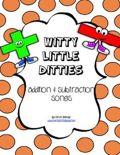 Witty Little Ditties- Addition & Subtraction Songs to help your students remember all those tricky words like addend, difference, sum and minuend! FREEBIE!!