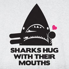 Just remember that it's a Shark Hug! Shark Bait, Great White Shark, Baby Shark, Ocean Life, The Funny, Laugh Out Loud, Funny Memes, My Love, Words