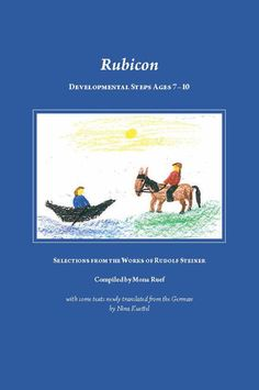 Rubicon - Waldorf Publications This book is a compilation of everything Rudolf Steiner said or wrote about he significant changes in child development from ages 7 through 12.