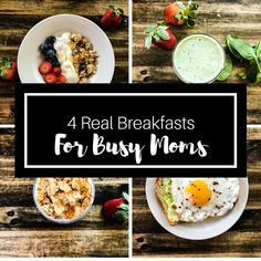 4 Real Breakfasts for Busy Moms!  Healthy Breakfasts for the mom on the go!    Busy mom breakfast ideas!:   