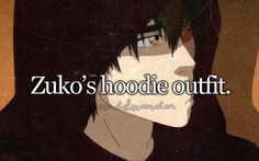 zuko's hoodie outfit -- and btw, i also thought his all white snow outfit was awesome too