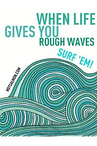 """When life gives you rough waves surf 'em!  Karen Salmansohn, """"Self Help for People Who Wouldn't Be Caught Dead Doing Self-Help""""--inspiring ideas!"""