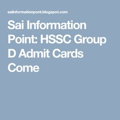 Sai Information Point: HSSC Group D Admit Cards Come