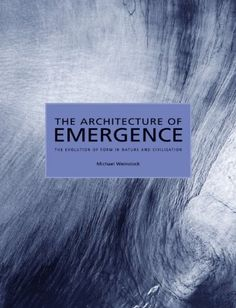 The Architecture of Emergence: The Evolution of Form in Nature and Civilisation: Michael Weinstock: 9780470066331: Amazon.com: Books