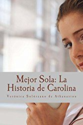 Mejor Sola: La Historia de Carolina (Spanish Edition)