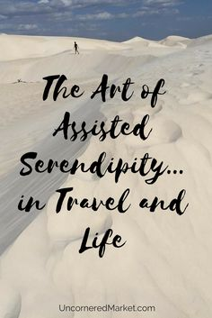 Assisted serendipity. An approach to travel & life that combines intention, chance and exposure to new possibilities...and more serendipity. via @umarket