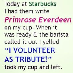 Hunger Games humor at Starbucks! LOL I NEVER get tired of reading this one! Makes me laugh every time!