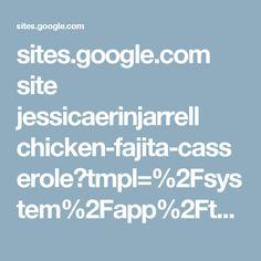 sites.google.com site jessicaerinjarrell chicken-fajita-casserole?tmpl=%2Fsystem%2Fapp%2Ftemplates%2Fprint%2F&showPrintDialog=1