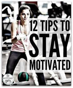 12 tips to stay motivated today, tomorrow and forever!