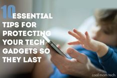 10 essential tips for protecting your tech gadgets so they last | CoolMomTech.com