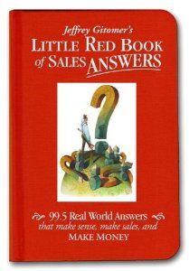 Little Red Book of Sales Answers: 99.5 Real World Answers That Make Sense, Make Sales, and Make Money by Jeffrey Gitomer. $0.10. Edition - 1. Publisher: FT Press; 1 edition (February 21, 2006). Publication: February 21, 2006. 208 pages
