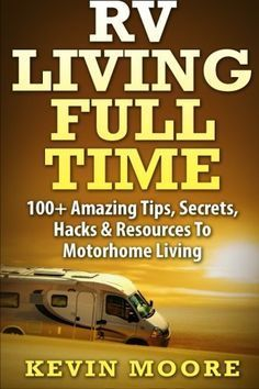 RV Living Full Time: RV Living Full Time:: 100 Amazing Tips Secrets Hacks & Resources to Motorhome Living! Camper Life, Rv Life, Camper Van, Rv Camping, Camping Hacks, Rv Hacks, Glamping, Camping Ideas, Camping Guide