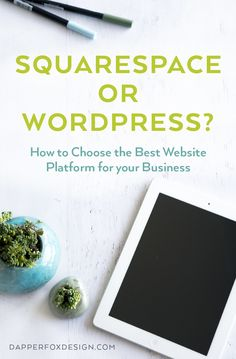 Squarespace or Wordpress? How to Choose the Best Website Platform for your Business