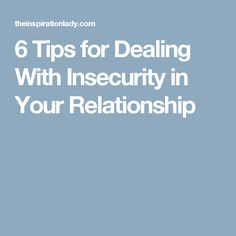 6 Tips for Dealing With Insecurity in Your Relationship