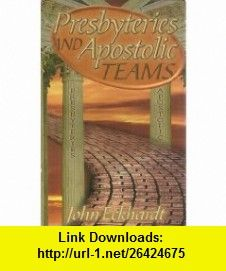 Presbyteries and apostolic teams (9781883927134) John Eckhardt , ISBN-10: 1883927137  , ISBN-13: 978-1883927134 ,  , tutorials , pdf , ebook , torrent , downloads , rapidshare , filesonic , hotfile , megaupload , fileserve