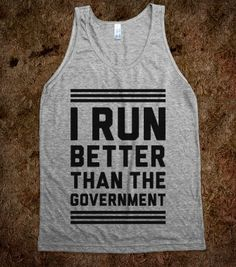 I Run Better Than The Government - Fitness, Fun, and Sports - Skreened T-shirts, Organic Shirts, Hoodies, Kids Tees, Baby One-Pieces and Tote Bags