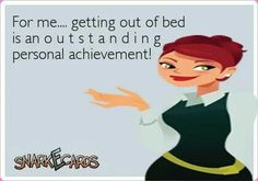 Getting out of bed is an achievement