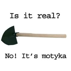 Is it real? No! It´s motyka
