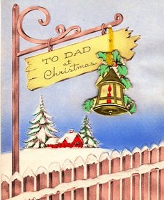 """A fence post reads """"To Dad at Christmas."""" A little die-cut gold trimmed lantern is attached with yellow yarn, giving a three-dimensional look. I wish that I still had my father with me, he was my best friend. Die Cut Christmas Cards, Christmas Past, Xmas Cards, Christmas Greetings, Holiday Cards, Christmas Postcards, Christmas Lanterns, Christmas Ideas, Vintage Christmas Images"""