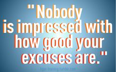 I'm not impressed with your excuses. do more. ask me about my challenge guys! it's filling fast www.facebook.com/coachsummerglen