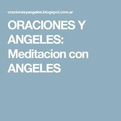 ORACIONES Y ANGELES: Meditacion con ANGELES