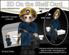 **COMING SOON** -  This lovely 3D On the Shelf Coal Miner will be available here within 12 hours - http://www.craftsuprint.com/carol-clarke/?r=380405