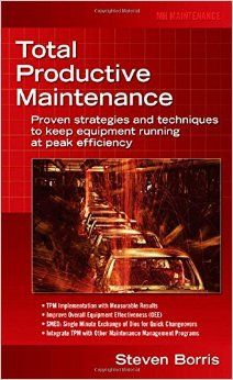 Total Productive Maintenance: Proven Strategies and Techniques to Keep Equipment Running at Maximum Efficiency by McGraw-Hill Education Total Productive Maintenance, Most Asked Questions, Lean Six Sigma, Facility Management, Case Study, Productivity, Leadership, Investing, How To Become