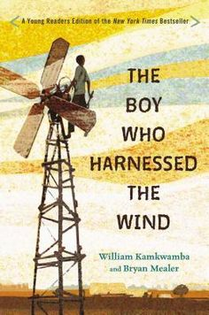 The Hardcover of the The Boy Who Harnessed the Wind: Young Readers Edition by William Kamkwamba, Bryan Mealer, Anna Hymas William Kamkwamba, Wind Movie, Mentor Texts, Science Books, Growth Mindset, Nonfiction Books, Boys Who, Memoirs, Audio Books