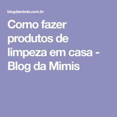 Como fazer produtos de limpeza em casa - Blog da Mimis