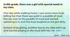 Random acts of kindness - In 8th grade, there was a girl with special needs in my class.