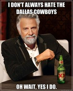 i dont always hate the dallas cowboys oh wait yes i do