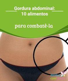 Gordura abdominal: 10 alimentos para combatê-la   A maioria de nós tem ou já teve um pouco de excesso de gordura no abdômen. É antiestético, mas também um risco para a saúde, uma vez que a gordura está próxima aos órgãos vitais.